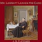 Mr. Leggatt Leaves His Card Hörbuch von J. S. Fletcher Gesprochen von: Cathy Dobson