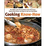 Cooking Know-How: Be a Better Cook with Hundreds of Easy Techniques, Step-by-Step Photos, and Ideas for Over 500 Great Meals ~ Mark Scarbrough