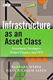img - for Infrastructure as an Asset Class: Investment Strategy, Project Finance and PPP (Wiley Finance) [Hardcover] [2010] (Author) Barbara Weber, Hans Wilhelm Alfen book / textbook / text book