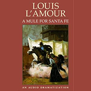A Mule for Santa Fe (Dramatized) | [Louis L'Amour]