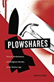 "BOOKS RECEIVED: Kristen Tobey, ""Plowshares: Protest, Performance, and Religious Identity in the Nuclear Age"" (Penn State UP, 2016)"