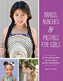 Braids, Bunches & Pigtails for Girls: 50 fun and easy hair dos for school, parties and play-dates