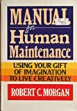 Manual for Human Maintenance: Using Your Gift of Imagination To Live Creatively