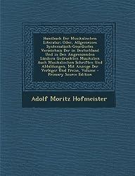 Handbuch Der Musikalischen Literatur; Oder, Allgemeines Systematisch-Geordnetes Verzeichnis Der in Deutschland Und in Den Angrenzenden Landern Gedruck