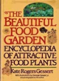 img - for The Beautiful Food Garden: Encyclopedia of Attractive Food Plants by Gessert, Kate Rogers (1983) Hardcover book / textbook / text book