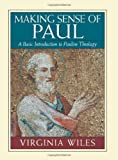 img - for Making Sense of Paul: A Basic Introduction to Pauline Theology by Wiles, Virginia (2000) Paperback book / textbook / text book