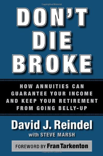 Don't Die Broke: How Annuities Can Guarantee Your Income and Keep Your Retirement from Going Belly-Up