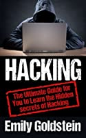 Hacking: The Ultimate Guide for You to Learn the Hidden secrets of Hacking Front Cover