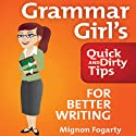 Grammar Girl's Quick and Dirty Tips for Better Writing (       UNABRIDGED) by Mignon Fogarty Narrated by Mignon Fogarty