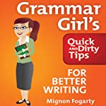 Grammar Girl's Quick and Dirty Tips for Better Writing by Mignon Fogarty on Audible