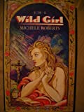 The Wild Girl (0413529207) by Michele Roberts