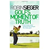 Golf' Moment of Truth: Conquer the Choke Point with a Silent Mindby Robin Sieger