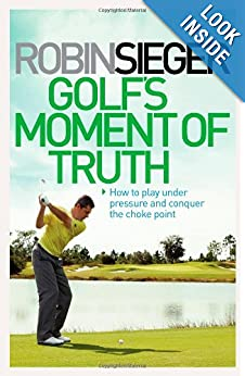 Golf's Moment of Truth: How to Play Under Pressure and Conquer the Choke Poin