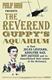 Reverend Guppy's Aquarium: How Jules Lotard, Adolphe Sax, Roy Jacuzzi and Co (009950572X) by Dodd, Philip