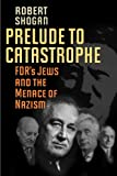 img - for Prelude to Catastrophe: FDR's Jews and the Menace of Nazism book / textbook / text book