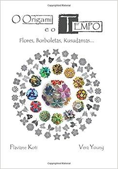 Origami e o Tempo: Flores, Borboletas, Kusudamas (Portuguese Edition