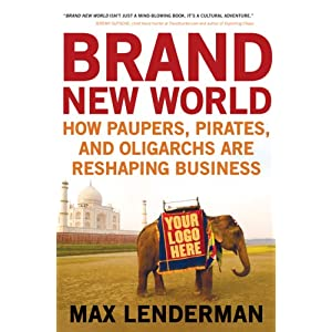 BRAND NEW WORLD: How Paupers, Pirates and Oligarchs Are Reshaping Business