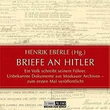 Briefe an Hitler: Ein Volk schreibt seinem Führer Hörbuch von Henrik Eberle Gesprochen von: Jan Hofer, Gudrun Landgrebe, Mechthild Großmann