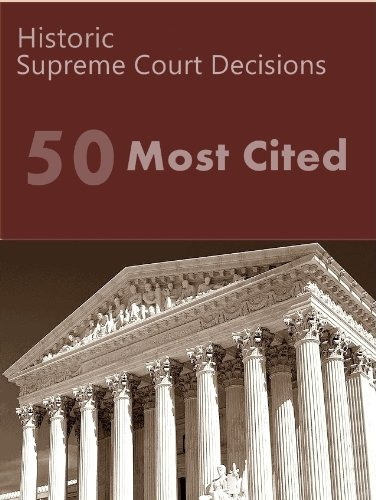 50 Most Cited US Supreme Court Decisions (50 Most Cited Cases)