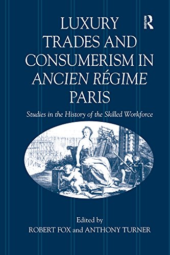 luxury-trades-and-consumerism-in-ancien-regime-paris-studies-in-the-history-of-the-skilled-workforce