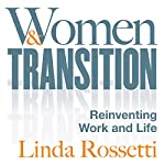Women and Transition: Reinventing Work and Life | Linda Rossetti