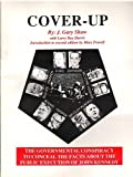 Cover-Up: The Governmental Conspiracy to Conceal the Facts About the Public Execution of John Kennedy
