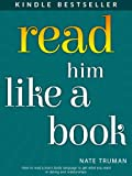 img - for Read Him Like a Book: How to Decipher Men's Body Language to Get What You Want in Dating and Relationships book / textbook / text book