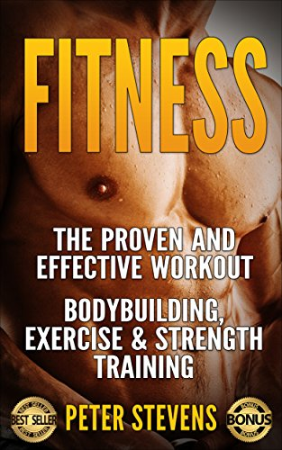 Fitness: The Proven and Effective Workout – Bodybuilding, Exercise & Strength Training