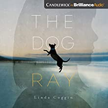 The Dog, Ray Audiobook by Linda Coggin Narrated by Whitney Dykhouse