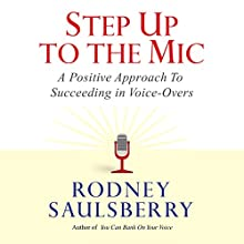 Step Up to the Mic: A Positive Approach to Succeeding in Voice-Overs Audiobook by Rodney Saulsberry Narrated by Rodney Saulsberry