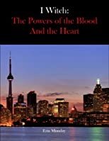 I Witch: The Powers of the Blood and the Heart