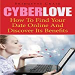 Cyber Love: How to Find Your Date Online and Discover Its Benefits | Bridgette Craig