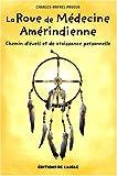 echange, troc Charles-Rafaël Payeur - La roue de médecine amérindienne : Chemin d'éveil et de croissance personnelle
