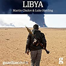 Libya: Murder in Benghazi and the Fall of Gaddafi (       UNABRIDGED) by Martin Chulov, Luke Harding Narrated by Philip Rose