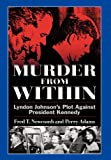 img - for Murder from Within: Lyndon Johnson's Plot Against President Kennedy book / textbook / text book