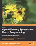 M Bain Learn OpenOffice.org Spreadsheet Macro Programming: OOoBasic & Calc Automation