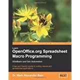 Learn OpenOffice.org Spreadsheet Macro Programming: OOoBasic and Calc automation: A fast and friendly tutorial to writing macros and spreadsheet applications ~ Dr Mark Alexander Bain