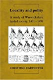 Locality and Polity: A Study of Warwickshire Landed Society, 1401-1499 (Cambridge Studies in Medieval Life and Thought Fourth Series) (0521370167) by Carpenter, Christine
