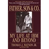 Father, Son & Co.: My Life at IBM and Beyond ~ Thomas J. Watson