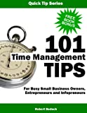img - for 101 Time Management Tips For Busy Small Business Owners, Entrepreneurs and Infopreneurs... Simple Time Management Secrets and Techniques To Help You Save Time, Get More Done, and Beat Procrastination book / textbook / text book