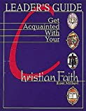 img - for By Kent Millard Get Acquainted with Your Christian Faith Leader Guide [Paperback] book / textbook / text book