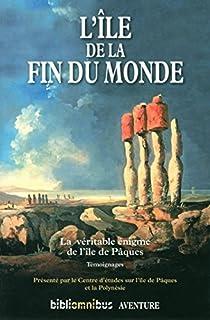 L'île de la fin du monde : la véritable énigme de l'île de Pâques