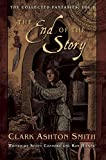The End of the Story: The Collected Fantasies, Vol. 1 (The Collected Fantasies of Clark Ashton Smith)