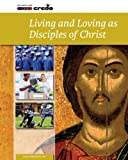 Credo: Living and Loving as Disciples of Christ (Credo Series Book 6)
