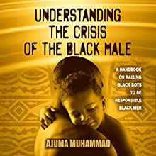 Understanding the Crisis of the Black Male (       UNABRIDGED) by Ajuma Muhammad Narrated by Bill Powers