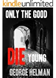 ONLY THE GOOD DIE YOUNG (the serial killer crime thriller to read this year) (English Edition)
