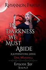 In Darkness We Must Abide (Dire Warnings, Episode 6)