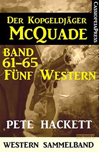 Pete Hackett - Der Kopfgeldjäger McQuade, Band 61-65: Fünf Western (German Edition)