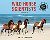 Wild Horse Scientists (Scientists in the Field Series)