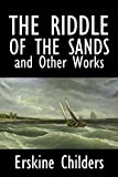 Image of The Riddle of the Sands and Other Works by Erskine Childers